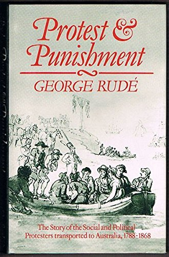 9780198224303: Protest and Punishment: The Story of the Social and Political Protesters Transported to Australia, 1788-1868