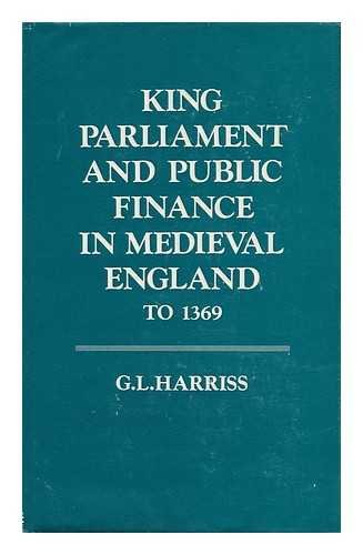 9780198224358: King, Parliament and Public Finance in Medieval England to 1369 (Oxford University Press academic monograph reprints)