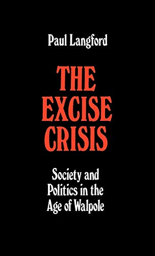The Excise Crisis - Society and Politics in the Age of Walpole (Oxford Historical Monographs) (0198224370) by Langford, Paul