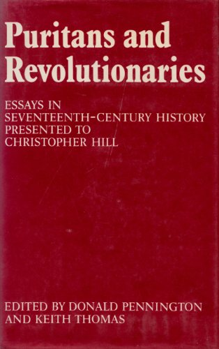 Puritans and Revolutionaries: Essays in Seventeenth-Century History Presented to Christopher Hill