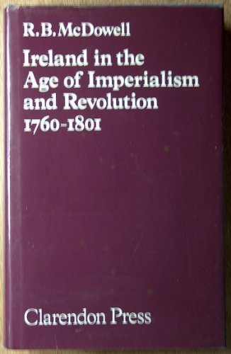 Ireland in the Age of Imperialism and Revolution, 1760-1801: McDowell, Robert Brendan
