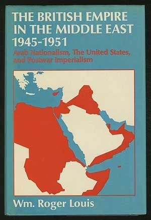 9780198224891: British Empire in the Middle East, 1945-51: Arab Nationalism, the United States and Postwar Imperialism