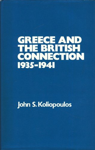 9780198225232: Greece and the British Connection, 1935-41
