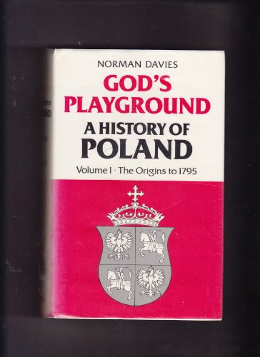 9780198225553: God's Playground: The Origins to 1795 v. 1: A History of Poland