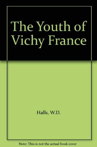 The Youth of Vichy France: HALLS, W. D