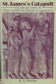 9780198225812: Saint James's Catapult: The Life and Times of Diego Gelmirez of Santiago De Compostela