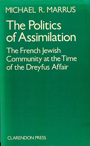 9780198225911: The Politics of Assimilation: A Study of the French-Jewish Community at the Time of the Dreyfus Affair