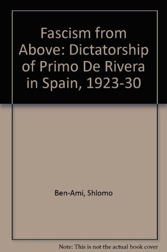 9780198225966: Fascism from Above: Dictatorship of Primo De Rivera in Spain, 1923-30
