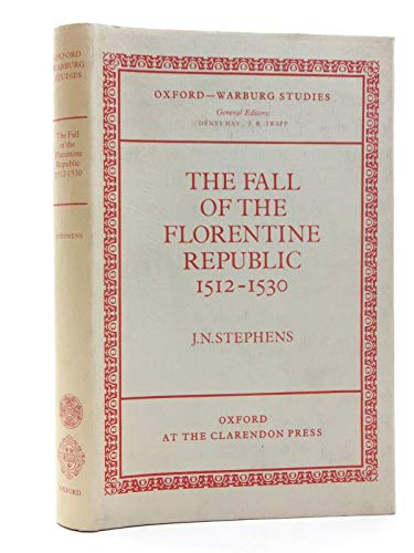 9780198225997: The Fall of the Florentine Republic, 1512-1530 (Oxford-Warburg Studies)