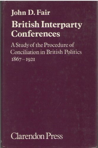 BRITISH INTERPARTY CONFERENCES: A STUDY OF THE: Fair, John D.
