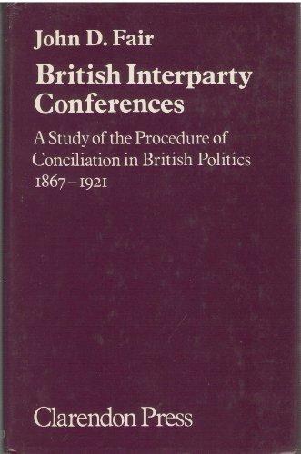 9780198226017: British Interparty Conferences: Study of the Procedure of Conciliation in British Politics, 1867-1921