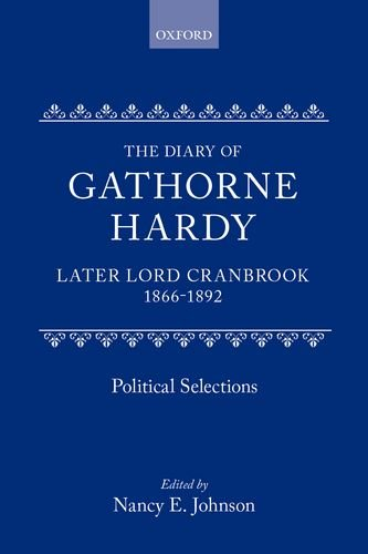 The Diary of Gathorne Hardy, Later Lord Cranbrook, 1866-1892: Political Selections: Hardy, Gathorne...
