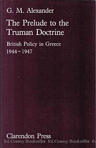 9780198226536: The Prelude to the Truman Doctrine: British Policy in Greece, 1944-1947