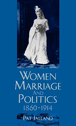 9780198226680: Women, Marriage, and Politics, 1860-1914