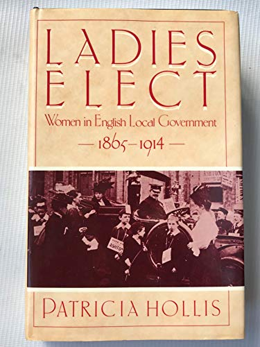 9780198226994: Ladies Elect: Women in English Local Government 1865-1914