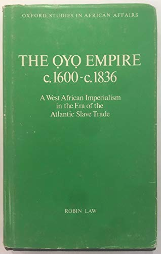 9780198227090: Oyo Empire, c.1600-c.1836: West African Imperialism in the Era of the Atlantic Slave Trade (Oxford Studies in African Affairs)