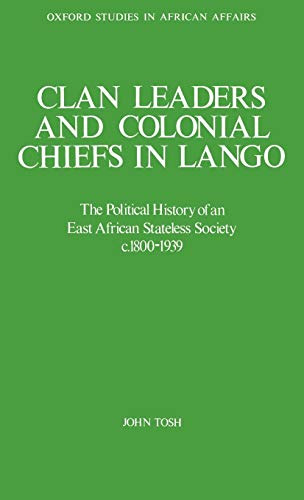 9780198227113: Clan Leaders and Colonial Chiefs in Lango: The Political History of an East African Stateless Society c. 1800-1939 (Oxford Studies in African Affairs)