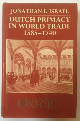 9780198227298: Dutch Primacy in World Trade, 1585-1740