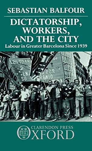 9780198227403: Dictatorship, Workers, and the City: Labour in Greater Barcelona since 1939
