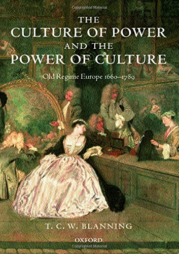 9780198227458: The Culture of Power and the Power of Culture: Old Regime Europe 1660-1789