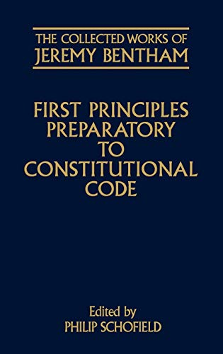 9780198227472: First Principles Preparatory to Constitutional Code (The Collected Works of Jeremy Bentham)