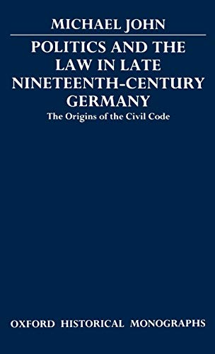 9780198227489: Politics and the Law in Late Nineteenth-Century Germany: The Origins of the Civil Code (Oxford Historical Monographs)