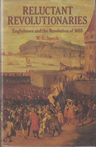 9780198227687: Reluctant Revolutionaries: Englishmen and the Revolution of 1688