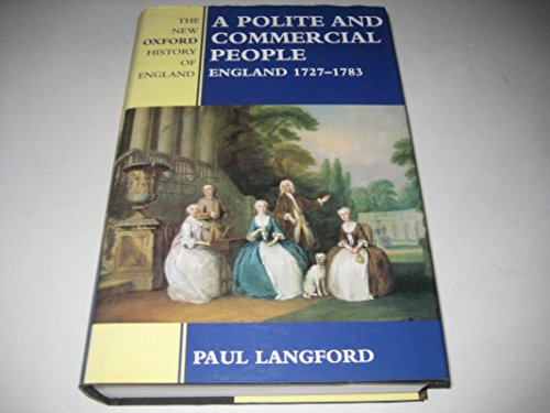 9780198228288: A Polite and Commercial People: England, 1727-83 (New Oxford History of England)