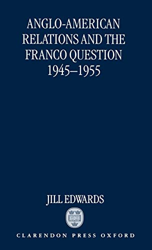 9780198228714: Anglo-American Relations and the Franco Question, 1945-1955
