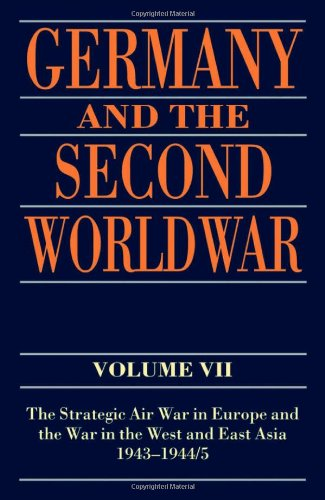 9780198228899: Germany and the Second World War: Volume VII: The Strategic Air War in Europe and the War in the West and East Asia, 1943-1944/5: Strategic Air War in ... 1943-1944/5 v. 7 (Germany & Second World War)