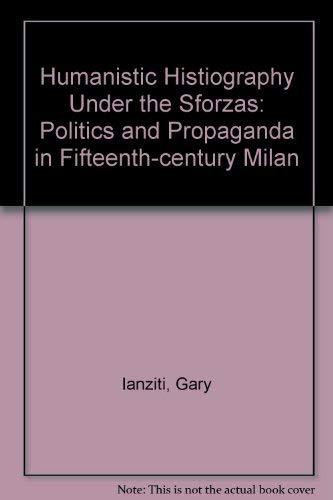 9780198228936: Humanistic Historiography Under the Sforzas: Politics and Propaganda in Fifteenth-century Milan