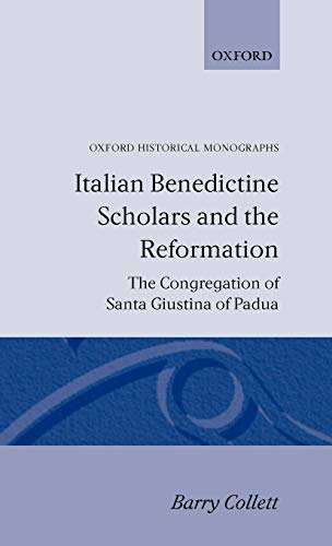 9780198229346: Italian Benedictine Scholars and the Reformation: The Congregation of Santa Giustina of Padua (Oxford Historical Monographs)