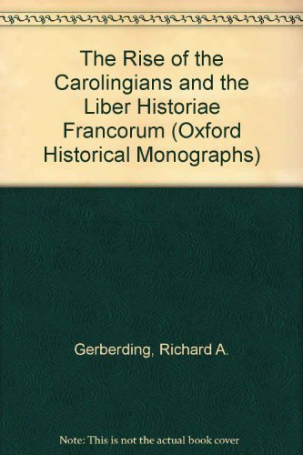 9780198229407: The Rise of the Carolingians and the Liber Historiae Francorum (Oxford Historical Monographs)