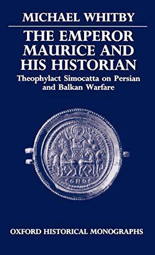 9780198229452: The Emperor Maurice and His Historian: Theophylact Simocatta on Persian and Balkan Warfare (Oxford Historical Monographs)
