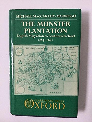 The Munster Plantation: English Migration to Southern Ireland, 1583-1641: MacCarthy-Morrogh, ...