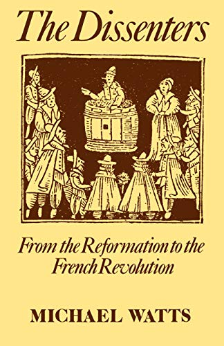 9780198229568: The Dissenters: Volume I: From the Reformation to the French Revolution: From the Reformation to the French Revolution Vol 1 (Wattsdissenters Series Ncs)