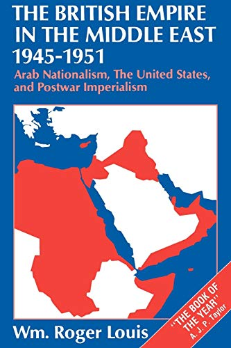 9780198229605: The British Empire in the Middle East 1945-1951: Arab Nationalism, the United States, and Postwar Imperialism
