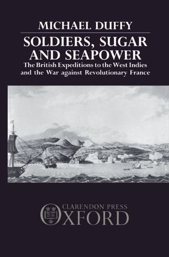 9780198229650: Soldiers, Sugar, and Seapower: The British Expeditions to the West Indies and the War against Revolutionary France