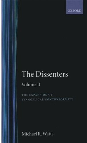 The Dissenters: Volume II: The Expansion of Evangelical Nonconformity: Watts, Michael R.