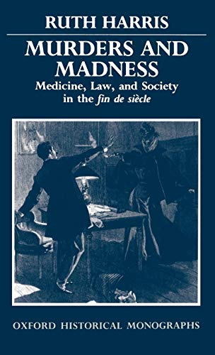 9780198229919: Murders and Madness: Medicine, Law, and Society in the Fin de Siècle (Oxford Historical Monographs)