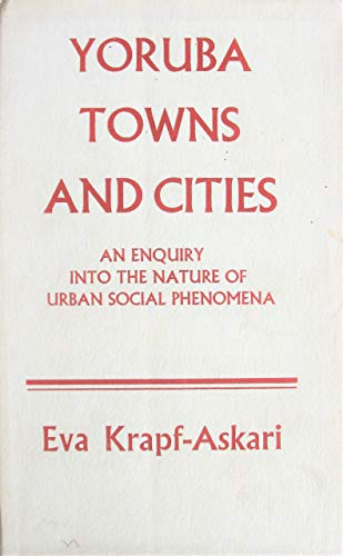 Yoruba Towns and Cities: An Enquiry Into the Nature of Urban Social Phenomena.: Eva Krapf-Askari.