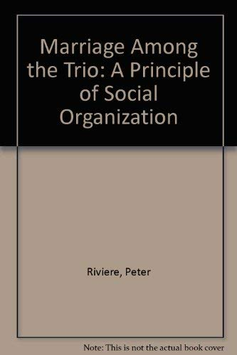 Marriage Among the Trio:a Principle of Social Organisation: A Principle of Social Organisation