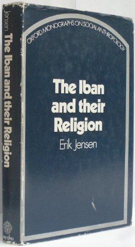 Iban and Their Religion (Oxford Monographs on Social Anthropology): Jensen, Erik