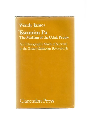 9780198231943: Kwanim Pa: Making of the Uduk People - An Ethnographic Study of Survival in the Sudan-Ethiopian Borderlands