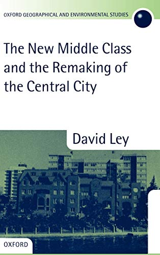 9780198232926: The New Middle Class and the Remaking of the Central City (Oxford Geographical and Environmental Studies Series)