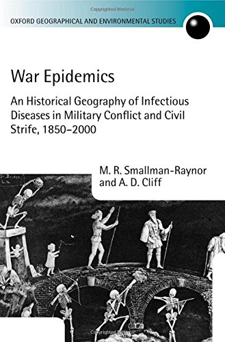 9780198233640: War Epidemics: An Historical Geography of Infectious Diseases in Military Conflict and Civil Strife, 1850-2000 (Oxford Geographical and Environmental Studies Series)