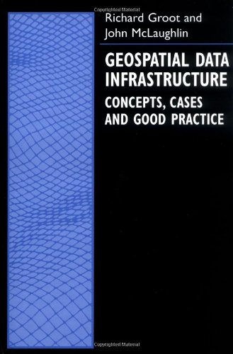 Geospatial Data Infrastructure: Concepts, Cases, and Good Practice (Spatial Information Systems (Cloth)) (9780198233817) by Richard Groot; John McLaughlin