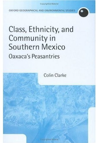 9780198233879: Class, Ethnicity, and Community in Southern Mexico: Oaxaca's Peasantries (Oxford Geographical and Environmental Studies Series)