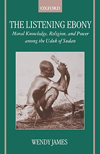 9780198234166: The Listening Ebony: Moral Knowledge, Religion, and Power among the Uduk of Sudan