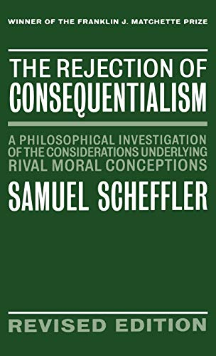 9780198235101: The Rejection of Consequentialism: A Philosophical Investigation of the Considerations Underlying Rival Moral Conceptions
